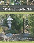 Creating a Japanese Garden: a Step-by-step Guide to Pond, Dry, Tea, Stroll and Courtyard Gardens : Practical Advice Projects and Plant Directory with Over 250 Photographs by Charles Chesshire (Paperback, 2011)