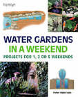 Water Gardens in a Weekend: Projects for One, Two or Three Weekends by Peter Robinson (Hardback, 2001)