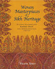 Woven Masterpieces of Sikh Heritage: The Stylistic Development of the Kashmir Shawl 1780-1839 by Frank Ames (Hardback, 2010)