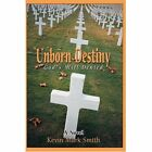 Unborn Destiny God's Will Denied 9780595664467 by Kevin Mark Smith Hardcover