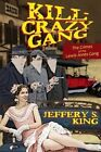 Kill Crazy Gang: The Crimes of the Lewis-Jones Gang by Jeffery S King (Paperback / softback, 2013)