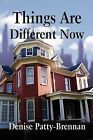 Things Are Different Now by Denise Patty-Brennan (Paperback / softback, 2012)