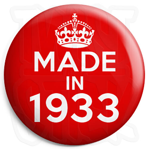 25mm Button Pin Badge Red Keep Calm Birthday Year of Birth Made in 1933
