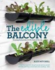 The Edible Balcony: Growing Fresh Produce in the Heart of the City by Alex Mitchell (Paperback, 2011)