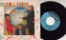 RICCHI E POVERI disco 45 giri MADE in ITALY  Lascia libero il cielo 1987