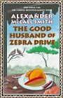 The Good Husband of Zebra Drive by Alexander McCall Smith 1904598986
