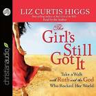 The Girl's Still Got It: Take a Walk with Ruth and the God Who Rocked Her World by Liz Curtis Higgs (CD-Audio, 2015)
