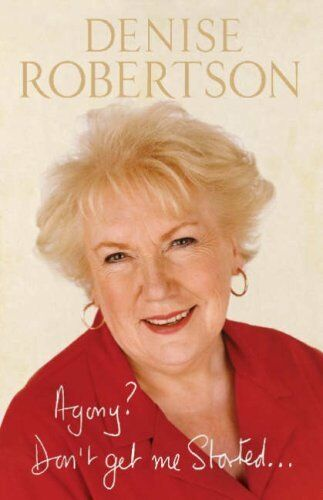 Agony? Don't Get Me Started ... By Denise Robertson. 9781904435648
