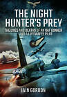 The Night Hunter's Prey: The Lives and Deaths of an RAF Gunner and a Luftwaffe Pilot by Iain Gordon (Hardback, 2016)