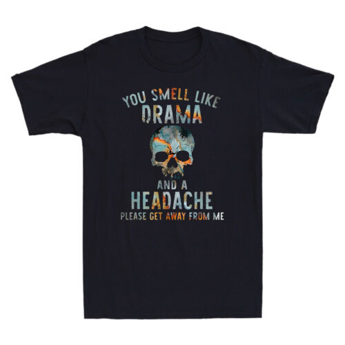 Skull You Smell Like Drama And A Headache Please Get Away From Me Men/'s T-Shirt