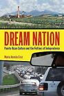 Dream Nation: Puerto Rican Culture and the Fictions of Independence by Maria Acosta Cruz (Paperback, 2014)