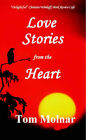 Love Stories from the Heart by Tom Molnar (Paperback, 2006)