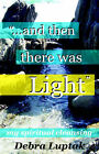 And Then There Was Light by Debra M Luptak (Paperback / softback, 2004)