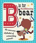 B Is for Breakdancing Bear by Thomas Nelson (Board book, 2014)