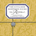 The Civilized Shopper's Guide to Rome by Pamela Keech, Margaret A. Brucia (Paperback, 2004)