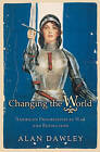 Changing the World: American Progressives in War and Revolution by Alan Dawley (Paperback, 2005)