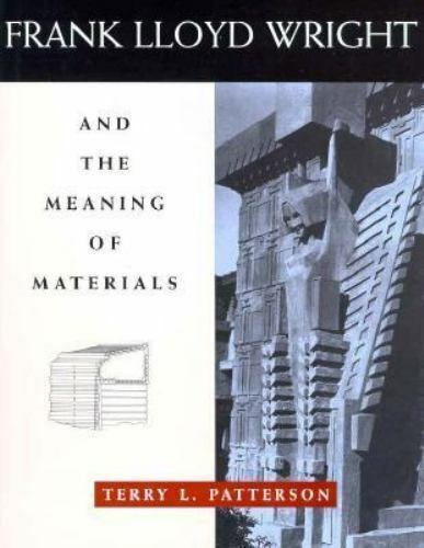"""""""Frank Lloyd Wright and the Meaning of Materials by Patterson, Terry """""""