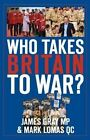 Who Takes Britain to War? by James Gray 9780750961820 Paperback 2014
