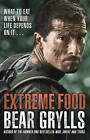 Extreme Food - What to Eat When Your Life Depends on it... by Bear Grylls (Paperback, 2015)