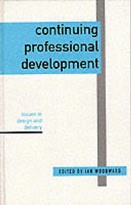 Continuing Professional Development: Issues in Design and Delivery by Ian Woodw