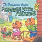 The Berenstain Bears and the Trouble with Friends by Jan Berenstain, Stan Berenstain (Hardback, 1987)