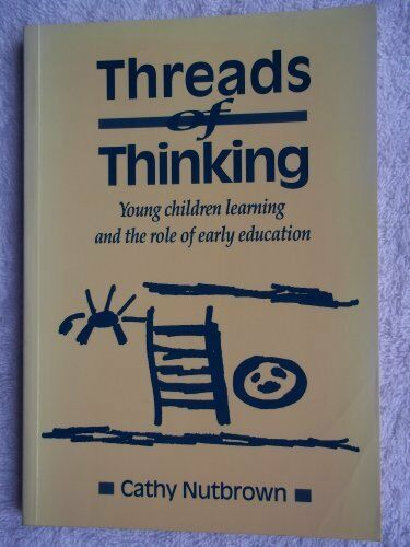 Threads of Thinking. Young children learning and the role of early education.,C