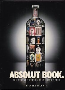 ABSOLUT BOOK: THE ABSOLUT VODKA ADVERTISING STORY By Richard W. Lewis - 1996 ***