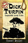 Dick Turpin: Legends and Lies by Terry Deary (Paperback, 2007)