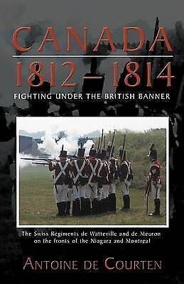 Canada 1812-1814: Swiss Regiments by Antoine De Courten (Paperback, 2009)