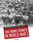 The Home Fronts in World War I by Nick Hunter (Hardback, 2013)