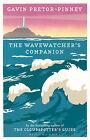 The Wavewatcher's Companion by Gavin Pretor-Pinney (Hardback, 2010)