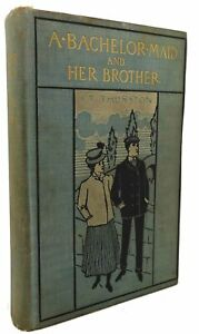 I. T. Thurston A BACHELOR MAID AND HER BROTHER  1st Edition 1st Printing