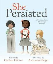 She Persisted : 13 American Women Who Changed the World by Chelsea Clinton (2017, Hardcover)