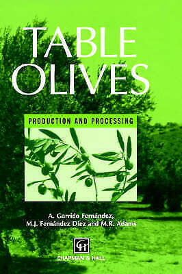 Table Olives: Production and processing by Garrido Fernandez, A., Adams, M.R.,