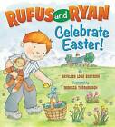 Rufus and Ryan Celebrate Easter! by Kathleen Long Bostrom (Board book, 2014)