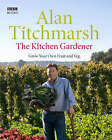 The Kitchen Gardener: Grow Your Own Fruit and Veg by Alan Titchmarsh (Hardback, 2008)