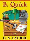 B. Quick by C. S. Laurel (Hardback, 2006)