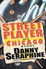 Street Player My Chicago Story by Danny Seraphine 9780470416839 Hardback 2010