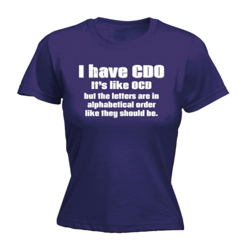 I Have CDO Its Like OCD WOMENS T-SHIRT Sarcasm Tee Top Funny Gift birthday