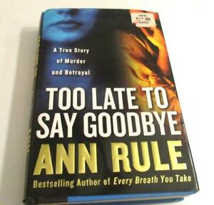 Too Late to Say Goodbye : A True Story of Murder and Betrayal by Ann Rule-HC/DJ