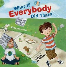 What If Everybody Did That? by Ellen Javernick (2010, Hardcover)