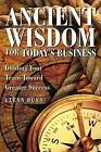 Ancient Wisdom for Today's Business by Glenn Dunn (Hardback, 2008)