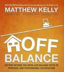 Off Balance: Getting Beyond the Work-Life Balance Myth to Personal and Professional Satisfaction by Matthew Kelly (CD-Audio, 2011)
