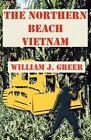 The Northern Beach Vietnam by William J Greer (Paperback / softback, 2011)