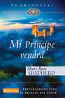 Mi Principe Vendra - Preparandome Para El Regreso De Mi Senor by Sheri Rose Shepherd (Hardback, 2007)