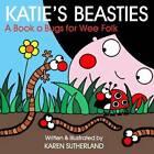 Katie's Beasties: Creepie-crawlies for Wee Folk by Karen Sutherland (Hardback, 2009)