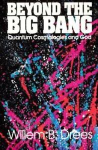 Beyond-the-Big-Bang-Quantum-Cosmologies-and-God-by-Willem-B-Drees-1990