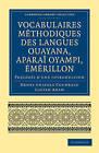 Vocabulaires methodiques des langues Ouayana, Aparai Oyampi, Emerillon: Precedes d'une introduction by Henri Anatole Coudreau, Lucien Adam (Paperback, 2010)