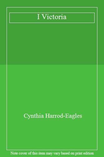 I Victoria By Cynthia Harrod-Eagles