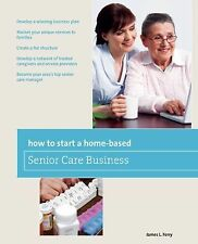 How to Start a Home-Based Senior Care Business: *Develop a winning business plan